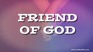 I am...friend of God