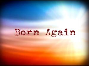 I am...born again
