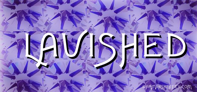 I AM...LAVISHED
