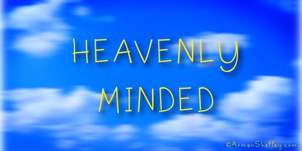 I am... Heavenly Minded
